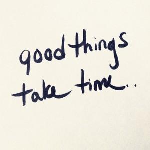 Good-Things-Take-Time